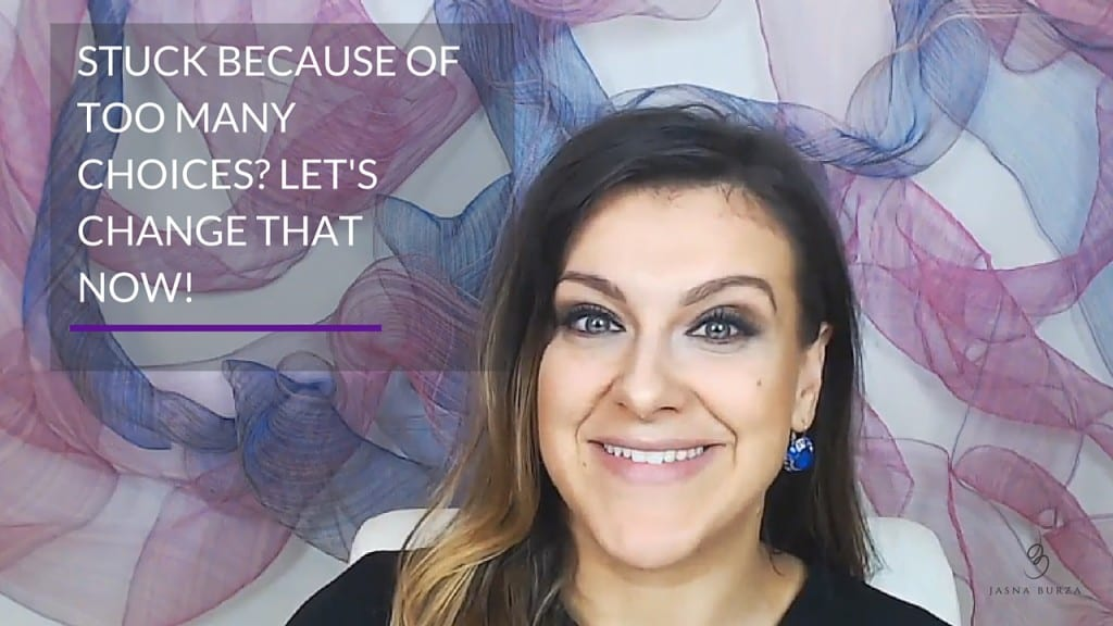 Stuck because of too many choices? Simple tip to help you now! | Jasna Burza, Life Coach and Business Coach Minneapolis