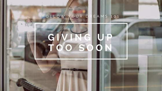 Giving up on your dreams – biggest pitfall of all